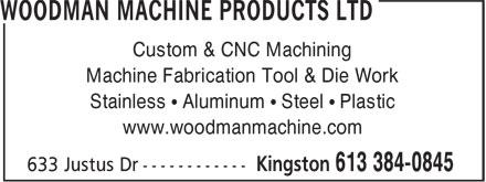 Woodman Machine Products Ltd (613-384-0845) - Annonce illustrée======= - Custom & CNC Machining Machine Fabrication Tool & Die Work Stainless • Aluminum • Steel • Plastic www.woodmanmachine.com