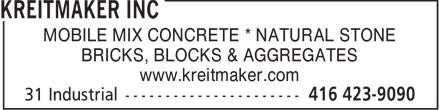 Kreitmaker Inc (416-423-9090) - Annonce illustrée======= - MOBILE MIX CONCRETE * NATURAL STONE BRICKS, BLOCKS & AGGREGATES www.kreitmaker.com  MOBILE MIX CONCRETE * NATURAL STONE BRICKS, BLOCKS & AGGREGATES www.kreitmaker.com  MOBILE MIX CONCRETE * NATURAL STONE BRICKS, BLOCKS & AGGREGATES www.kreitmaker.com  MOBILE MIX CONCRETE * NATURAL STONE BRICKS, BLOCKS & AGGREGATES www.kreitmaker.com  MOBILE MIX CONCRETE * NATURAL STONE BRICKS, BLOCKS & AGGREGATES www.kreitmaker.com  MOBILE MIX CONCRETE * NATURAL STONE BRICKS, BLOCKS & AGGREGATES www.kreitmaker.com