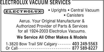 Aerus (403-249-5563) - Display Ad - • Canisters Aerus. Your Original Manufacturer & • Uprights • Central Vacuum Authorized Provider of Parts & Services for all 1924-2003 Electrolux Vacuums. We Service All Other Makes & Models