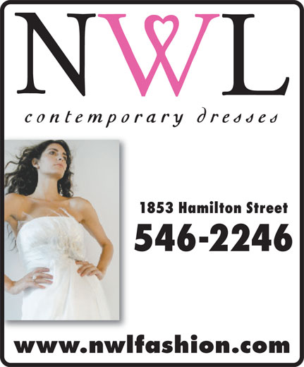 NWL Contemporary Dresses (306-546-2246) - Display Ad - 1853 Hamilton Street 546-2246 www.nwlfashion.com