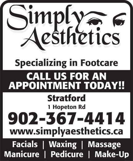 Simply Aesthetics (902-367-4414) - Display Ad - Specializing in Footcare CALL US FOR AN APPOINTMENT TODAY!! Stratford 1 Hopeton Rd 902-367-4414 www.simplyaesthetics.ca Facials Waxing Massage Manicure Pedicure Make-Up