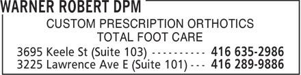 Robert Warner DPM (416-635-2986) - Annonce illustrée======= - CUSTOM PRESCRIPTION ORTHOTICS TOTAL FOOT CARE  CUSTOM PRESCRIPTION ORTHOTICS TOTAL FOOT CARE