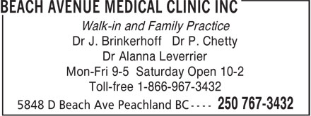 Beach Avenue Medical Clinic Inc (250-767-3432) - Annonce illustrée======= - Walk-in and Family Practice Dr J. Brinkerhoff Dr P. Chetty Dr Alanna Leverrier Mon-Fri 9-5 Saturday Open 10-2 Toll-free 1-866-967-3432