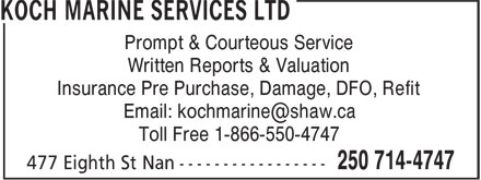 Koch Marine Services Ltd (250-714-4747) - Display Ad - Prompt & Courteous Service Written Reports & Valuation Insurance Pre Purchase, Damage, DFO, Refit Toll Free 1-866-550-4747