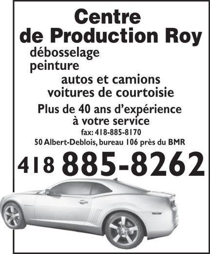 Centre De Production Roy (418-885-8262) - Annonce illustrée======= - débosselage peinture autos et camions voitures de courtoisie Plus de 40 ans d expérience à votre service fax: 418-885-8170 50 Albert-Deblois, bureau 106 près du BMR 418 885-8262 Centre de Production Roy