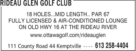 Rideau Glen Golf Club (613-258-4404) - Annonce illustrée======= - 18 HOLES...MID LENGTH.. PAR 67 FULLY LICENSED & AIR-CONDITIONED LOUNGE ON OLD HWY 16 AT THE RIDEAU RIVER www.ottawagolf.com/rideauglen