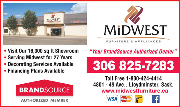 Midwest Furniture & Appliances (306-825-7283) - Annonce illustrée======= - Visit Our 16,000 sq ft Showroom Your BrandSource Authorized Dealer Serving Midwest for 27 Years Decorating Services Available 306 825-7283 Financing Plans Available Toll Free 1-800-424-4414 4801 - 49 Ave., Lloydminster, Sask. www.midwestfurniture.ca
