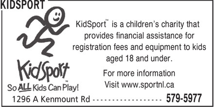Kidsport (709-579-5977) - Annonce illustrée======= - ™ KidSport is a children's charity that provides financial assistance for registration fees and equipment to kids aged 18 and under. For more information Visit www.sportnl.ca