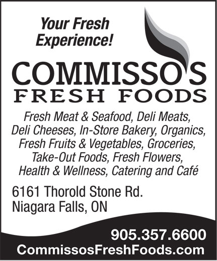 Commisso's Fresh Foods (905-357-6600) - Display Ad - Fresh Meat & Seafood, Deli Meats, Deli Cheeses, In-Store Bakery, Organics, Fresh Fruits & Vegetables, Groceries, Take-Out Foods, Fresh Flowers, Health & Wellness, Catering and Café 905.357.6600 CommissosFreshFoods.com