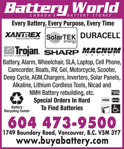 Battery World Corp (604-473-9500) - Display Ad - Every Battery, Every Purpose, Every Time SolarTEK of Louisiana energy Battery, Alarm, Wheelchair, SLA, Laptop, Cell Phone, Camcorder, Boats, RV, Gel, Motorcycle, Scooter, Deep Cycle, AGM,Chargers, Inverters, Solar Panels, Alkaline, Lithium Cordless Tools, Nicad and NMH Battery rebuilding, etc. Special Orders In Hard Battery To Find Batteries Recycling Center  Every Battery, Every Purpose, Every Time SolarTEK of Louisiana energy Battery, Alarm, Wheelchair, SLA, Laptop, Cell Phone, Camcorder, Boats, RV, Gel, Motorcycle, Scooter, Deep Cycle, AGM,Chargers, Inverters, Solar Panels, Alkaline, Lithium Cordless Tools, Nicad and NMH Battery rebuilding, etc. Special Orders In Hard Battery To Find Batteries Recycling Center