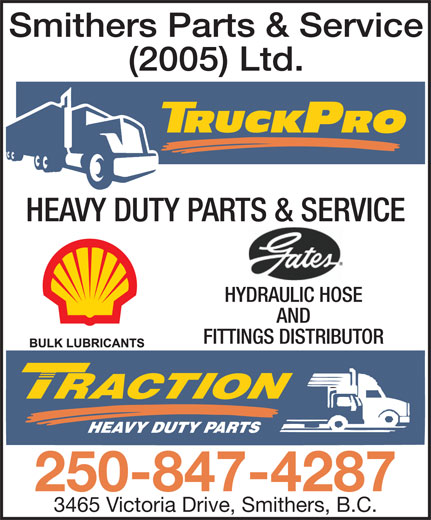 Smithers Parts & Service (2005) Ltd (250-847-4287) - Display Ad - (2005) Ltd. HEAVY DUTY PARTS & SERVICE HYDRAULIC HOSE AND FITTINGS DISTRIBUTOR 250-847-4287 3465 Victoria Drive, Smithers, B.C. Smithers Parts & Service