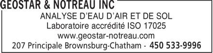 Geostar & Notreau Inc (450-533-9996) - Annonce illustrée======= - ANALYSE D'EAU D'AIR ET DE SOL Laboratoire accrédité ISO 17025 www.geostar-notreau.com