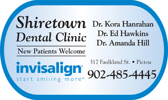 Shiretown Dental Inc (902-485-4445) - Display Ad - Dr. Kora Hanrahan Shiretown Dr. Ed Hawkins Dental Clinic Dr. Amanda Hill New Patients Welcome 317 Faulkland St.   Pictou 902-485-4445