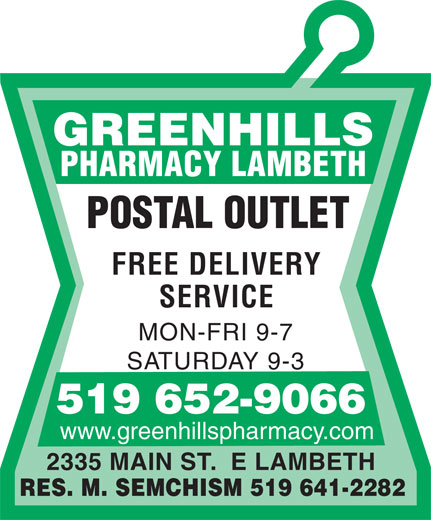 Greenhills Pharmacy Lambeth (519-652-9066) - Annonce illustrée======= - POSTAL OUTLET FREE DELIVERY SERVICE MON-FRI 9-7 SATURDAY 9-3 519 652-9066 www.greenhillspharmacy.com 2335 MAIN ST.  E LAMBETH RES. M. SEMCHISM 519 641-2282