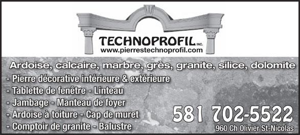 Pierres Technoprofil Inc (Les) (418-831-4422) - Annonce illustrée======= - INC. www.pierrestechnoprofil.com TECHNOPROFIL 960 Ch Olivier St-Nicolas Ardoise, calcaire, marbre, grès, granite, silice, dolomite - Pierre décorative intérieure & extérieurePi décativintéri &xtérie - Tablette de fenêtre - Linteau - Jambage - Manteau de foyer - Ardoise à toiture - Cap de muret 581 702-55225 - Comptoir de granite - Balustre