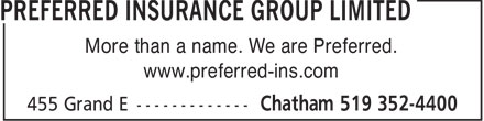 Preferred Insurance Group Limited (519-352-4400) - Annonce illustrée======= - More than a name. We are Preferred. www.preferred-ins.com  More than a name. We are Preferred. www.preferred-ins.com  More than a name. We are Preferred. www.preferred-ins.com  More than a name. We are Preferred. www.preferred-ins.com  More than a name. We are Preferred. www.preferred-ins.com  More than a name. We are Preferred. www.preferred-ins.com  More than a name. We are Preferred. www.preferred-ins.com  More than a name. We are Preferred. www.preferred-ins.com  More than a name. We are Preferred. www.preferred-ins.com  More than a name. We are Preferred. www.preferred-ins.com  More than a name. We are Preferred. www.preferred-ins.com  More than a name. We are Preferred. www.preferred-ins.com