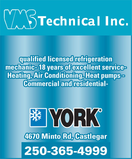 Venture Mechanical Systems Ltd (250-365-4999) - Display Ad - qualified licensed refrigeration mechanic- 18 years of excellent service- Heating, Air Conditioning, Heat pumps - Commercial and residential- 4670 Minto Rd, Castlegar 250-365-4999  qualified licensed refrigeration mechanic- 18 years of excellent service- Heating, Air Conditioning, Heat pumps - Commercial and residential- 4670 Minto Rd, Castlegar 250-365-4999  qualified licensed refrigeration mechanic- 18 years of excellent service- Heating, Air Conditioning, Heat pumps - Commercial and residential- 4670 Minto Rd, Castlegar 250-365-4999