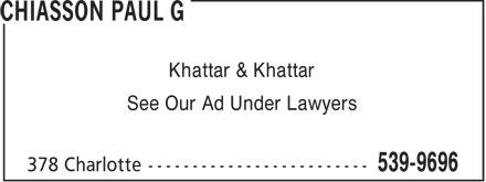 Chiasson Paul G (902-539-9696) - Annonce illustrée======= - Khattar & Khattar See Our Ad Under Lawyers