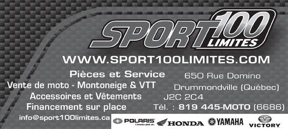 Sport 100 Limites (819-445-6686) - Annonce illustrée======= - WWW.SPORT100LIMITES.COM Pièces et Service 650 Rue Domino Vente de moto - Montoneige & VTT Accessoires et Vêtements Financement sur place