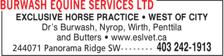 Burwash Equine Services Ltd (403-242-1913) - Annonce illustrée======= - EXCLUSIVE HORSE PRACTICE   WEST OF CITY Dr's Burwash, Nyrop, Wirth, Penttila and Butters   www.eslvet.ca
