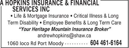 "A Hopkins Insurance & Financial Services Inc (604-461-6164) - Annonce illustrée======= - • Life & Mortgage Insurance • Critical Illness & Long Term Disability • Employee Benefits & Long Term Care ""Your Heritage Mountain Insurance Broker"""