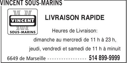 Vincent Sous-Marins (514-899-9999) - Annonce illustrée======= - LIVRAISON RAPIDE Heures de Livraison: dimanche au mercredi de 11 h à 23 h, jeudi, vendredi et samedi de 11 h à minuit