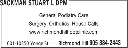 Stuart L Sackman DPM (905-884-2443) - Annonce illustrée======= - General Podiatry Care Surgery, Orthotics, House Calls www.richmondhillfootclinic.com