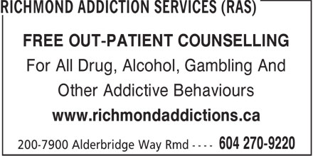 Richmond Addiction Services Society (RASS) (604-270-9220) - Display Ad - FREE OUT-PATIENT COUNSELLING For All Drug, Alcohol, Gambling And Other Addictive Behaviours www.richmondaddictions.ca  FREE OUT-PATIENT COUNSELLING For All Drug, Alcohol, Gambling And Other Addictive Behaviours www.richmondaddictions.ca