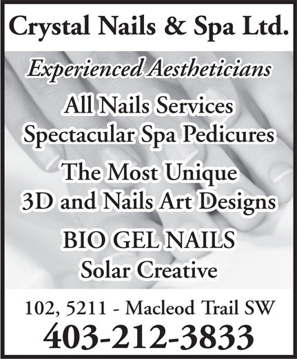 Crystal Nails & Spa (403-212-3833) - Annonce illustrée======= - Crystal Nails & Spa Ltd. Experienced Aestheticians All Nails Services All Nails Services Spectacular Spa Pedicures Spectacular Spa Pedicures The Most Uniqueost Unique 3D and Nails Art Designs BIO GEL NAILSILS Solar Creative 102, 5211 - Macleod Trail SW 403-212-3833 Crystal Nails & Spa Ltd. Experienced Aestheticians All Nails Services All Nails Services Spectacular Spa Pedicures Spectacular Spa Pedicures The Most Uniqueost Unique 3D and Nails Art Designs BIO GEL NAILSILS Solar Creative 102, 5211 - Macleod Trail SW 403-212-3833  Crystal Nails & Spa Ltd. Experienced Aestheticians All Nails Services All Nails Services Spectacular Spa Pedicures Spectacular Spa Pedicures The Most Uniqueost Unique 3D and Nails Art Designs BIO GEL NAILSILS Solar Creative 102, 5211 - Macleod Trail SW 403-212-3833