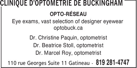 Clinique d'optométrie de Buckingham (819-281-4747) - Annonce illustrée======= - OPTO-RÉSEAU Eye exams, vast selection of designer eyewear optobuck.ca Dr. Christine Paquin, optometrist Dr. Beatrice Stoll, optometrist Dr. Marcel Roy, optometrist