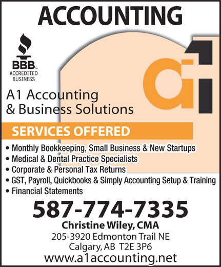A-1 Accounting & Business Solutions Inc (403-226-8297) - Annonce illustrée======= - ACCOUNTING A1 Accounting & Business Solutions SERVICES OFFERED Monthly Bookkeeping, Small Business & New Startups Medical & Dental Practice Specialists Corporate & Personal Tax Returns GST, Payroll, Quickbooks & Simply Accounting Setup & Training Financial Statements 587-774-7335 Christine Wiley, CMA 205-3920 Edmonton Trail NE Calgary, AB  T2E 3P6 www.a1accounting.net
