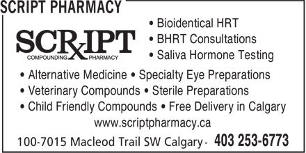 Script Pharmacy (403-253-6773) - Annonce illustrée======= - • BHRT Consultations • Saliva Hormone Testing • Alternative Medicine • Specialty Eye Preparations • Veterinary Compounds • Sterile Preparations • Child Friendly Compounds • Free Delivery in Calgary www.scriptpharmacy.ca • Bioidentical HRT