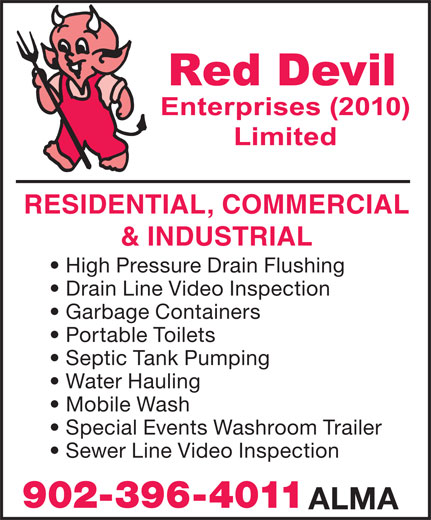 Red Devil Enterprises (2010) Ltd (902-396-4011) - Annonce illustrée======= - RESIDENTIAL, COMMERCIAL & INDUSTRIAL High Pressure Drain Flushing Drain Line Video Inspection Garbage Containers Portable Toilets Septic Tank Pumping Water Hauling Mobile Wash Special Events Washroom Trailer Sewer Line Video Inspection 902-396-4011 ALMA