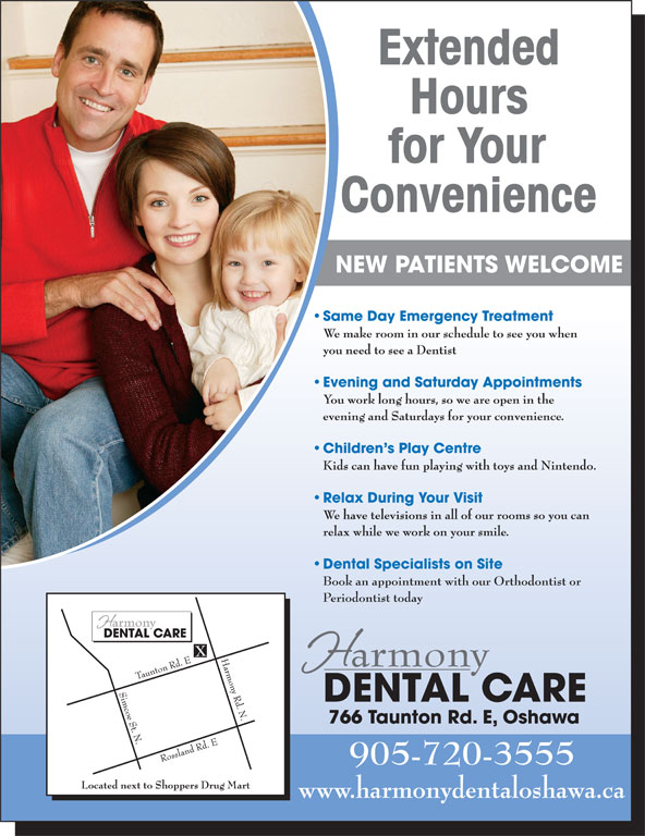 Harmony Dental Care (905-720-3555) - Display Ad - www.harmonydentaloshawa.ca NEW PATIENTS WELCOME Dental Specialists on Site Book an appointment with our Orthodontist or Periodontist today 905-720-3555