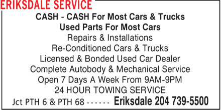 Eriksdale Service (204-739-5500) - Annonce illustrée======= - CASH - CASH For Most Cars & Trucks Used Parts For Most Cars Repairs & Installations Re-Conditioned Cars & Trucks Licensed & Bonded Used Car Dealer Complete Autobody & Mechanical Service Open 7 Days A Week From 9AM-9PM 24 HOUR TOWING SERVICE