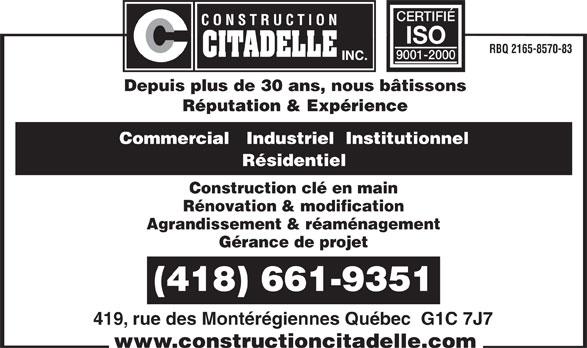 Construction Citadelle Inc (418-661-9351) - Annonce illustrée======= - CERTIFIÉ ISO Gérance de projet (418) 661-9351 419, rue des Montérégiennes Québec  G1C 7J7 RBQ 2165-8570-83 9001-2000 Depuis plus de 30 ans, nous bâtissons Réputation & Expérience Commercial   Industriel  Institutionnel Résidentiel Construction clé en main Rénovation & modification Agrandissement & réaménagement