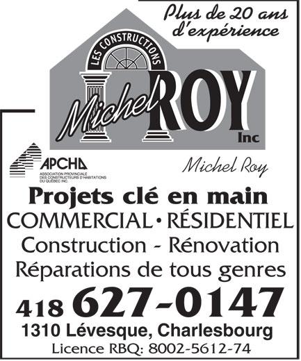 Construction Michel Roy Inc (418-627-0147) - Annonce illustrée======= - LES CONSTRUCTIONS ROYROY Michel Inc Michel Roy Projets clé en main COMMERCIAL  RÉSIDENTIEL Construction - Rénovation Réparations de tous genres 418 627-0147 1310 Lévesque, Charlesbourg Licence RBQ: 8002-5612-74 Plus de 20 ans d expérience