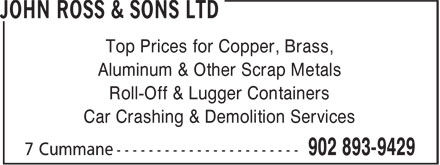 John Ross & Sons Ltd (902-893-9429) - Display Ad - Car Crashing & Demolition Services Top Prices for Copper, Brass, Aluminum & Other Scrap Metals Roll-Off & Lugger Containers Car Crashing & Demolition Services Top Prices for Copper, Brass, Aluminum & Other Scrap Metals Roll-Off & Lugger Containers
