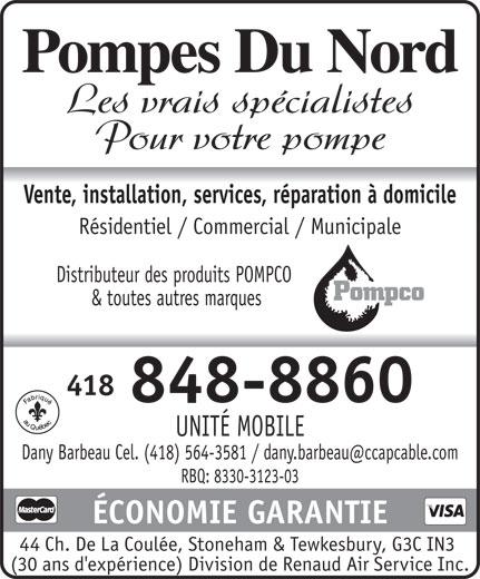 Pompes Du Nord (418-848-8860) - Annonce illustrée======= - Pompes Du Nord Les vrais spécialistes Pour votre pompe Vente, installation, services, réparation à domicile Résidentiel / Commercial / Municipale Distributeur des produits POMPCO & toutes autres marques 418 848-8860 UNITÉ MOBILE RBQ: 8330-3123-03 ÉCONOMIE GARANTIE 44 Ch. De La Coulée, Stoneham & Tewkesbury, G3C IN3 (30 ans d'expérience) Division de Renaud Air Service Inc.