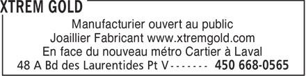 Xtrem Gold (450-668-0565) - Display Ad - Manufacturier ouvert au public Joaillier Fabricant www.xtremgold.com En face du nouveau métro Cartier à Laval