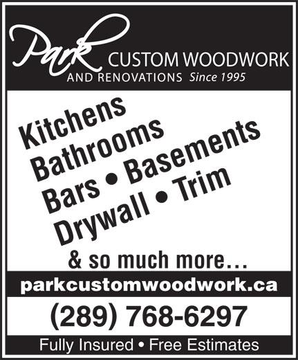 Park Custom Woodwork & Renovations (905-379-9663) - Annonce illustrée======= - CUSTOM WOODWORK Kitchens Bathrooms Bars   Basements Drywall   Trim & so much more... parkcustomwoodwork.ca 289 768-6297 Fully Insured   Free Estimates CUSTOM WOODWORK Kitchens Bathrooms Bars   Basements Drywall   Trim & so much more... parkcustomwoodwork.ca 289 768-6297 Fully Insured   Free Estimates