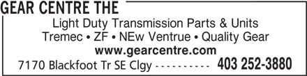 The Gear Centre (403-252-3880) - Display Ad - GEAR CENTRE THE Light Duty Transmission Parts & Units Tremec   ZF   NEw Ventrue   Quality Gear www.gearcentre.com 403 252-3880 7170 Blackfoot Tr SE Clgy ----------