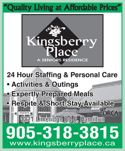 Kingsberry Place Seniors Residence (905-318-3815) - Annonce illustrée======= - Quality Living at Affordable Prices 24 Hour Staffing & Personal Care Activities & Outings Expertly Prepared Meals 1221 Limeridge Rd E, Hamilton 905-318-3815 www.kingsberryplace.ca