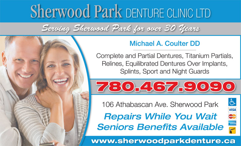 Sherwood Park Denture Clinic Ltd (780-467-9090) - Annonce illustrée======= - Sherwood Park DENTURE CLINIC LTD Serving Sherwood Park for over 30 Years Michael A. Coulter DD Complete and Partial Dentures, Titanium Partials, Splints, Sport and Night Guards 780.467.9090 106 Athabascan Ave. Sherwood Park Repairs While You Wait Seniors Benefits Available Relines, Equilibrated Dentures Over Implants, www.sherwoodparkdenture.ca