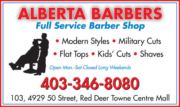 Alberta Barbers (403-346-8080) - Annonce illustrée======= - ALBERTA BARBERS Full Service Barber Shop Modern Styles   Military Cuts Flat Tops   Kids  Cuts   Shaves Open Mon.-Sat.Closed Long WeekendsOpe 403-346-8080 103, 4929 50 Street, Red Deer Towne Centre Mall