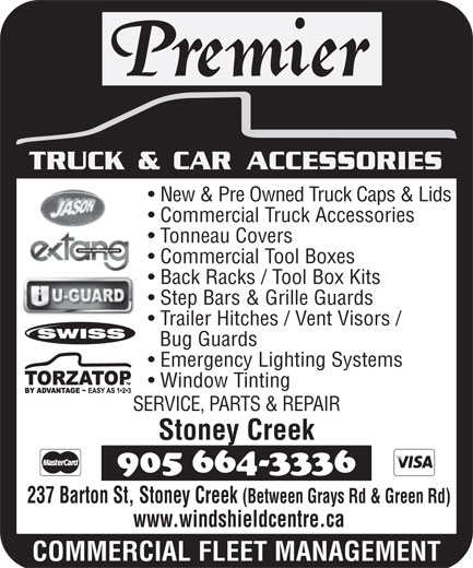 Premier Truck Accessories (905-664-3336) - Display Ad - TRUCK & CAR ACCESSORIES New & Pre Owned Truck Caps & Lids Commercial Truck Accessories Tonneau Covers Commercial Tool Boxes Back Racks / Tool Box Kits  Back Racks / Too Step Bars & Grille Guards  Step Bars & G Trailer Hitches / Vent Visors / railer Hitches Bug Guards Emergency Lighting Systems Window Tinting SERVICE, PARTS & REPAIR Stoney Creek 237 Barton St, Stoney Creek (Between Grays Rd & Green Rd) www.windshieldcentre.ca COMMERCIAL FLEET MANAGEMENT
