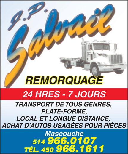 Remorquage JP Salvail (450-966-1611) - Annonce illustrée======= - REMORQUAGE 24 HRES - 7 JOURS TRANSPORT DE TOUS GENRES, PLATE-FORME, LOCAL ET LONGUE DISTANCE, ACHAT D AUTOS USAGÉES POUR PIÈCES Mascouche 514 966.0107 TÉL. 450 966.1611