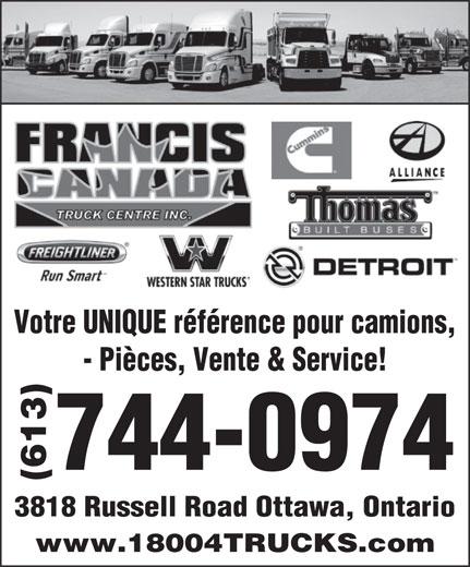 Francis Canada Truck Centre Inc (613-744-0974) - Annonce illustrée======= - Votre UNIQUE référence pour camions, - Pièces, Vente & Service! 744-0974 (613) 3818 Russell Road Ottawa, Ontario www.18004TRUCKS.com Votre UNIQUE référence pour camions, - Pièces, Vente & Service! 744-0974 (613) 3818 Russell Road Ottawa, Ontario www.18004TRUCKS.com