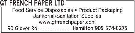 G T French Paper Ltd (905-574-0275) - Annonce illustrée======= - Food Service Disposables • Product Packaging Janitorial/Sanitation Supplies www.gtfrenchpaper.com