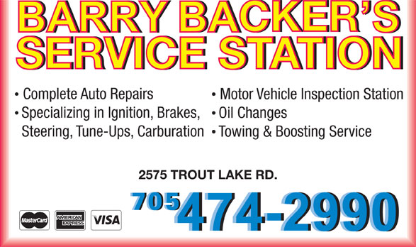 Barry Backers's Service Station (705-474-2990) - Annonce illustrée======= - SERVICE STATIONSERVICE STATION Complete Auto Repairs Motor Vehicle Inspection Station Specializing in Ignition, Brakes, Oil Changes Steering, Tune-Ups, Carburation Towing & Boosting Service 2575 TROUT LAKE RD.